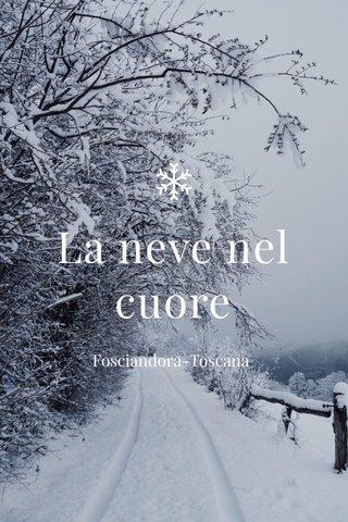 La neve nel cuore Fosciandora-Toscana