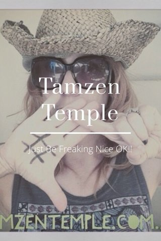 Tamzen Temple Just Be Freaking Nice OK!!
