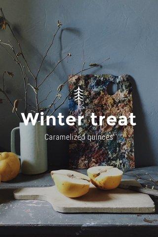 Winter treat Caramelized quinces