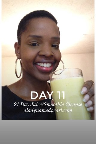 DAY 11 21 Day Juice/Smoothie Cleanse aladynamedpearl.com