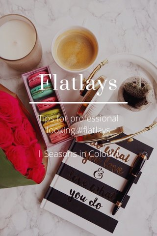 Flatlays Tips for professional looking #flatlays   Seasons in Colour 