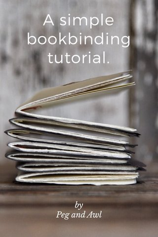 A simple bookbinding tutorial. by Peg and Awl