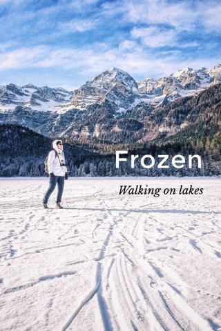Frozen Walking on lakes