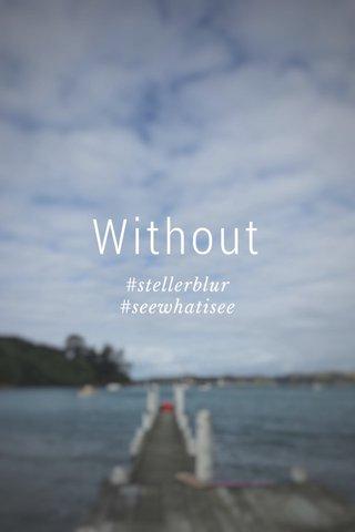 Without #stellerblur #seewhatisee