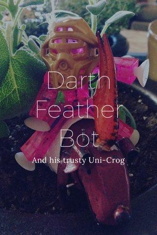 Darth Feather Bot And his trusty Uni-Crog