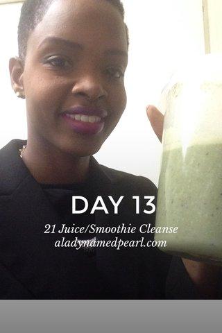DAY 13 21 Juice/Smoothie Cleanse aladynamedpearl.com