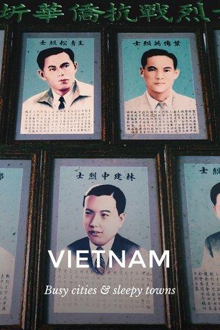 VIETNAM Busy cities & sleepy towns