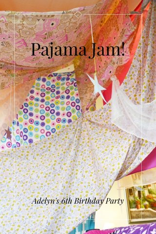 Pajama Jam! Adelyn's 6th Birthday Party