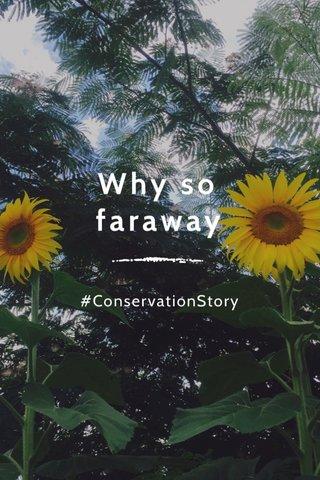 Why so faraway
