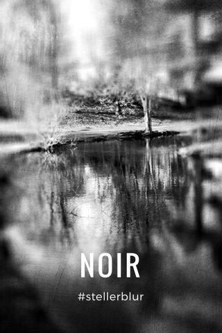 NOIR #stellerblur