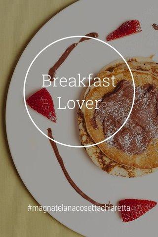 Breakfast Lover #magnatelanacosettachiaretta