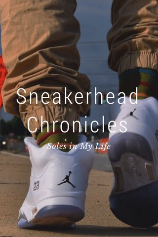 Sneakerhead Chronicles Soles in My Life