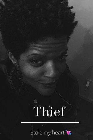 Thief Stole my heart 💘