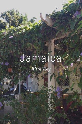 Jamaica With Roy