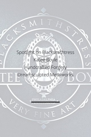 Spotlight on Blacksmithtress Katee Boyle Handcrafted Forgery Dreamsculpted Metalworks