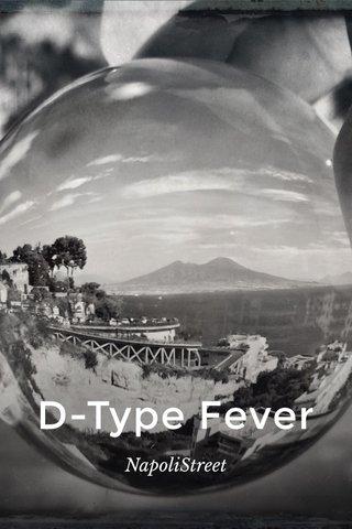 D-Type Fever NapoliStreet