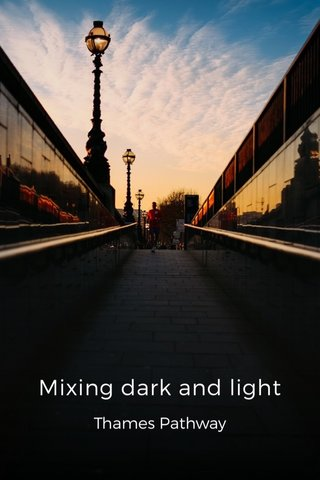 Mixing dark and light Thames Pathway