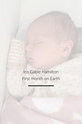 Iris Gable Hamilton First month on Earth