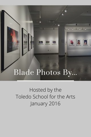 Blade Photos By... Hosted by the Toledo School for the Arts January 2016