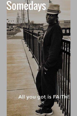 Somedays All you got is FAITH!