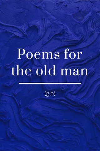 Poems for the old man (g.b)