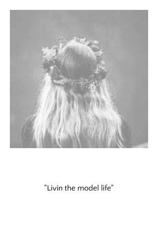 """""""Livin the model life"""""""