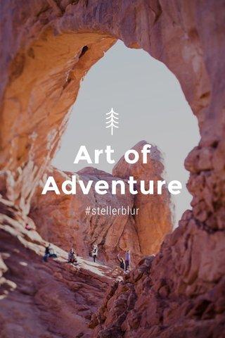 Art of Adventure #stellerblur