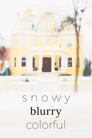 s n o w y colorful blurry
