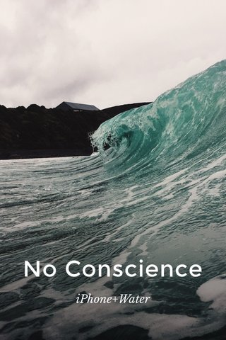 No Conscience iPhone+Water