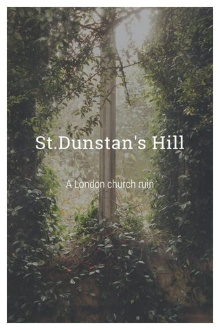 St.Dunstan's Hill A London church ruin