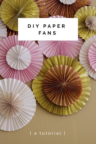 DIY PAPER FANS | a tutorial |