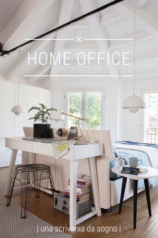 HOME OFFICE | una scrivania da sogno |