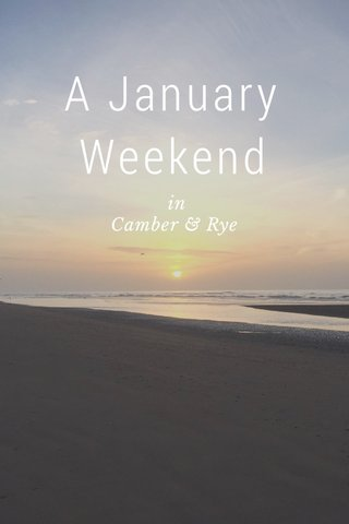 A January Weekend in Camber & Rye