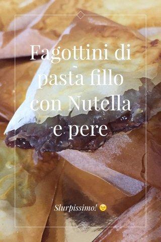 Fagottini di pasta fillo con Nutella e pere Slurpissimo! 😉