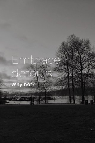 Embrace detours Why not?