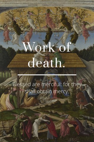 Work of death. Blessed are merciful: for they shall obtain mercy.