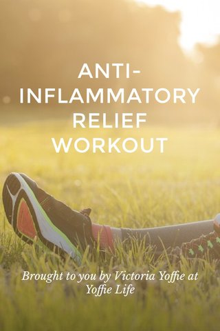 ANTI-INFLAMMATORY RELIEF WORKOUT Brought to you by Victoria Yoffie at Yoffie Life