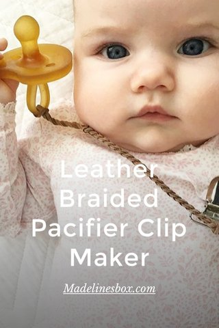 Leather Braided Pacifier Clip Maker Madelinesbox.com