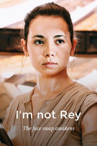 I'm not Rey The face swap awakens