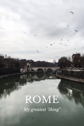 "ROME My greatest ""thing"""