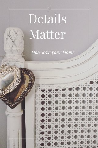Details Matter How love your Home