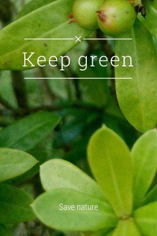 Keep green Save nature