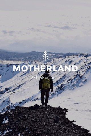MOTHERLAND #EtnaRomance