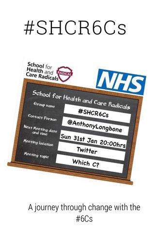 #SHCR6Cs A journey through change with the #6Cs