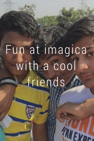 Fun at imagica with a cool friends