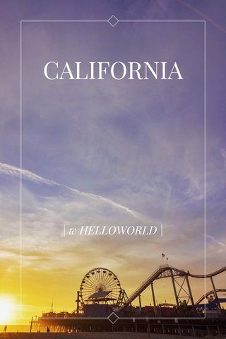CALIFORNIA | w HELLOWORLD |