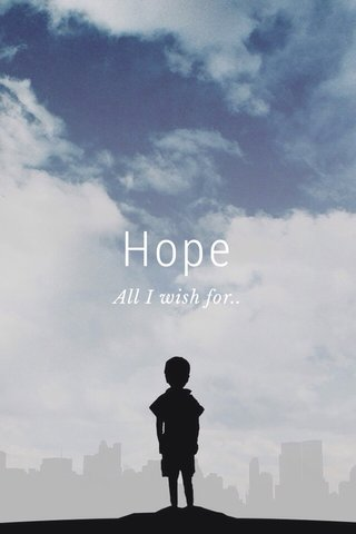 Hope All I wish for..