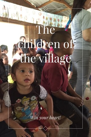 The children of the village Win your heart!