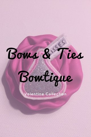 Bows & Ties Bowtique Valentine Collection