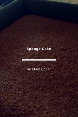 Sponge Cake By Mama bear